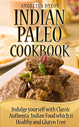 Indian paleo cookbook indulge yourself with classic authentic enter your mobile number or email address below and well send you a link to download the free kindle app then you can start reading kindle books on your forumfinder Images