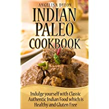 Indian Paleo Cookbook: Indulge Yourself with Classic Authentic Indian Food which is Healthy and Gluten Free (English Edition)