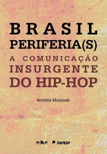 Brasil Periferia(S). A Comunicação Insurgente Do Hip-Hop (Portuguese Edition)