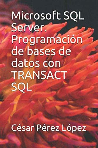 Microsoft SQL Server. Programación de bases de datos con TRANSACT SQL