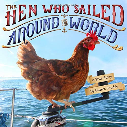 The Hen Who Sailed Around the World: A True Story por Guirec Soudee