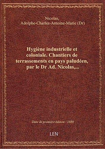 Hygiène industrielle et coloniale. Chantiers de terrassements en pays paludéen, par le Dr Ad. Nicola par Adolphe-Cha Nicolas