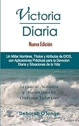 Victoria Diaria (Nueva Edicion): (Spanish Edition) Un Millar Nombres, Titulos y Atributos de DIOS; con Aplicaciones Practicas para Devocion Diaria y Situaciones de la Vida