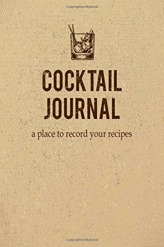 Cocktail Journal a place to record your recipe: Record the Most Important Details Everything From Name, Creator, Rating, Glassware, Garnish, ... Beverages Diary Cocktail Organizer, Band 6)