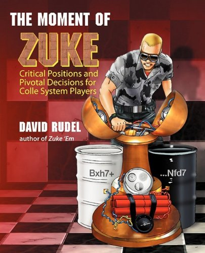 The Moment of Zuke: Critical Positions and Pivotal Decisions for Colle System Players por David I Rudel