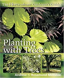 The Horticulture Gardener's Guide - Planting with Trees by Andy McIndoe (2007-01-29)