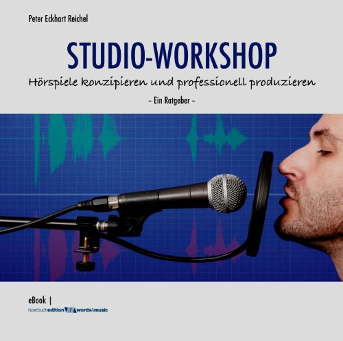 STUDIO-WORKSHOP: Hörspiele konzipieren und professionell produzieren: Ein Ratgeber