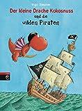 Der kleine Drache Kokosnuss und die wilden Piraten (Die Abenteuer des kleinen Drachen Kokosnuss 9)