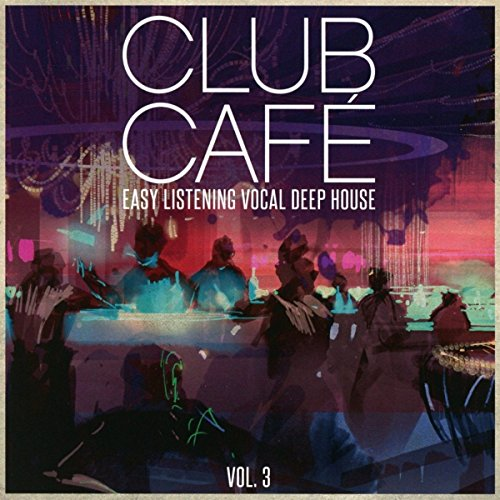 Club Cafe Vol.3 - Easy Listening Vocal Deep House