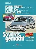 Ford Fiesta von 1/96 bis 9/08: Ford Ka ab 11/96 - Mazda 121 von 2/96 bis 2/03, So wird's gemacht - Band 107