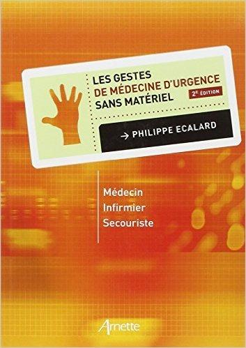 Les gestes de mdecine d'urgence sans matriel : Mdecin, infirmier, secouriste de Philippe Ecalard ( 20 mars 2007 )