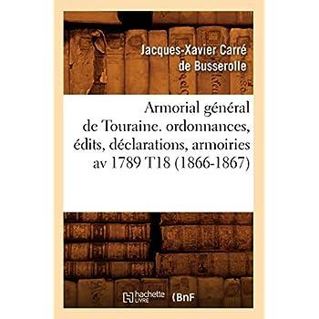 Armorial général de Touraine. ordonnances, édits, déclarations, armoiries av 1789 T18 (1866-1867)