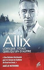 Lorsque j'étais quelqu'un d'autre de Stéphane Allix