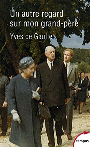 Un autre regard sur mon grand-père Charles de Gaulle par Yves de GAULLE