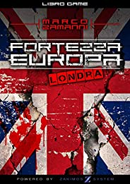 Fortezza Europa - Londra: Un libro-game investigativo e distopico. (Zakimos System Vol. 1)