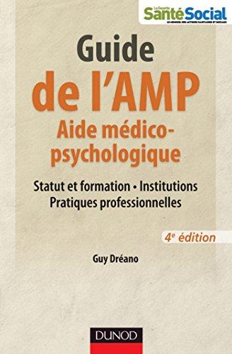 Guide de l'AMP (Aide médico-psychologique) - 4e éd. -Statut et formation - Institutions - Pratiques : Statut et formation - Institutions - Pratiques professionnelles (Guides Santé Social)