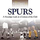 Tottenham Hotspur: A Nostalgic Look at a Century of the Club (When Football Was Football)