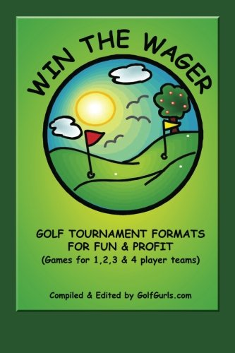 Win the Wager: Golf Tournament Formats for Fun & Profit por Pat M. Mullaly