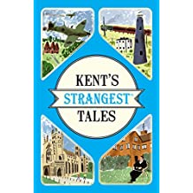 Kent's Strangest Tales: Extraordinary True Stories: A Very Curious History