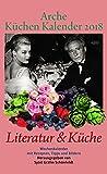 Arche Küchen Kalender 2018: Literatur & Küchen -