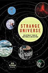 Strange Universe: The Weird and Wild Science of Everyday Life -- on Earth and Beyond by Bob Berman (2003-07-30)
