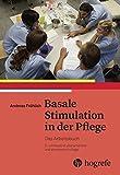 Basale Stimulation in der Pflege: Das Arbeitsbuch