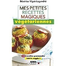 Mes petites recettes magiques végétariennes: 100 recettes gourmandes 100 % veggie !