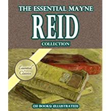 The Essential Mayne Reid Collection (20 books) (Illustrated)