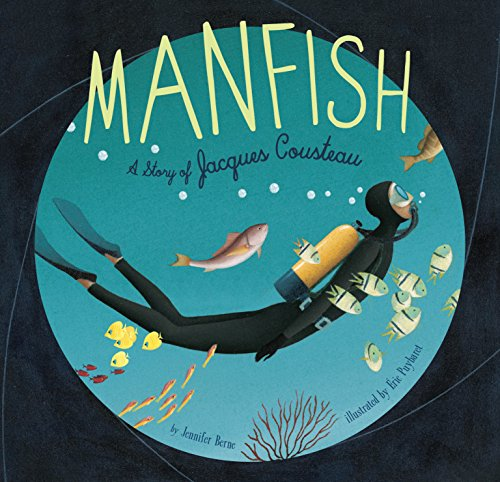 Manfish: A Story of Jacques Cousteau por Jennifer Berne