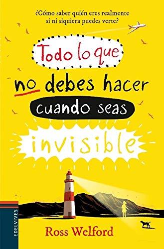 Todo lo que no debes hacer cuando seas invisible (Colección Juvenil) por Ross Welford