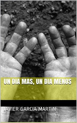 UN DIA MAS, UN DIA MENOS por Javier  Garcia Martin