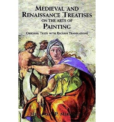 [(Medieval and Renaissance Treatises on the Arts of Painting: Original Texts with English Translations )] [Author: Mary P. Merrifield] [Nov-2010]