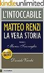 L'intoccabile: Matteo Renzi. La vera...