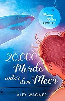 20.000 Morde unter dem Meer: Penny Küfer ermittelt von [Wagner, Alex]