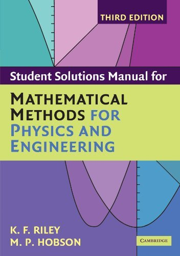 Student Solution Manual for Mathematical Methods for Physics and Engineering Third Edition by Riley, K. F., Hobson, M. P. (March 6, 2006) Paperback