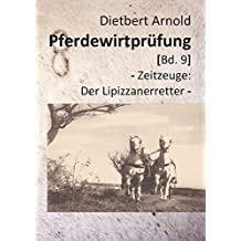 Pferdewirtprüfung [Bd.9]: - Zeitzeuge: Der Lipizzanerretter -