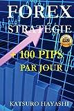 FOREX STRATÉGIE, OBTENEZ PLUS De 100 PIPS Par JOUR: Efficacité Garantie ou Rembourse, Trader avec Plus de 30 Ans d'Expérience, Top Asiatic Traders, Système de Trading Quotidien