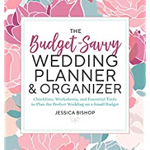 The Budget-Savvy Wedding Planner & Organizer: Checklists, Worksheets, and Essential Tools to Plan the Perfect Wedding on a Small Budget (English Edition)
