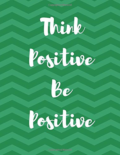 Think Positive Be Positive: 100 Pages Ruled - Daily Notebook, Journal, Diary (Hunter Green Chevron Stripes) (Journals and Notebooks) (Stripe Hunter Green)