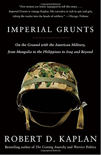 Imperial Grunts: On the Ground with the American Military, from Mongolia to the Philippines to Iraq and Beyond por Robert D Kaplan