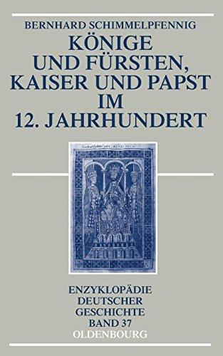 Könige und Fürsten, Kaiser und Papst im 12. Jahrhundert (Enzyklopädie deutscher Geschichte, Band 37)