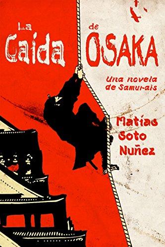 La caída de Osaka: Una novela de samuráis (Spanish Edition)