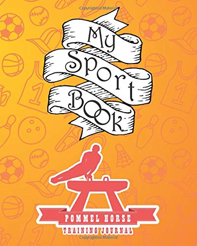 My sport book - Pommel horse training journal: 200 cream pages with 8