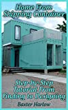 Home From Shipping Container: Step-by-Step Tutorial From Finding to Designing (English Edition)