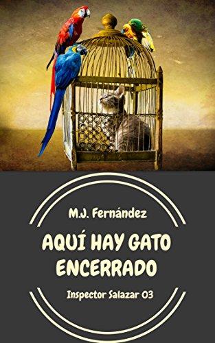 Aquí hay gato encerrado: (Inspector Salazar 03) por M.J. Fernández