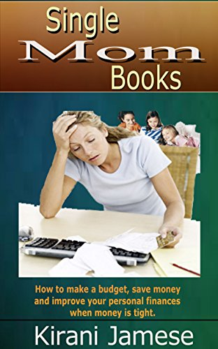 Single-mom-budget (Single Mom Books: How to make a budget, save money and improve your personal finances when money is tight. (English Edition))
