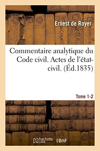 Commentaire analytique du Code civil. Actes de l'état-civil. Tome 1-2 par Ernest de Royer
