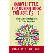 Handy Little Colouring Book for Adults - 3: Travel Size Colouring to Enjoy Anywhere: Volume 3 (Travel Adult Colouring)