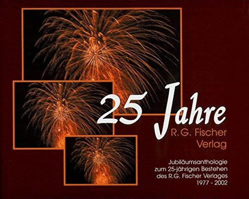 25 Jahre R. G. Fischer Verlag. Jubiläumsanthologie zum 25-jährigen Bestehen des R.G. Fischer Verlages 1977-2002.
