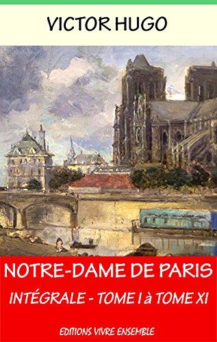 Notre Dame de Paris - Annoté ( enrichi d'une biographie complète): Intégrale - Livre I à XI